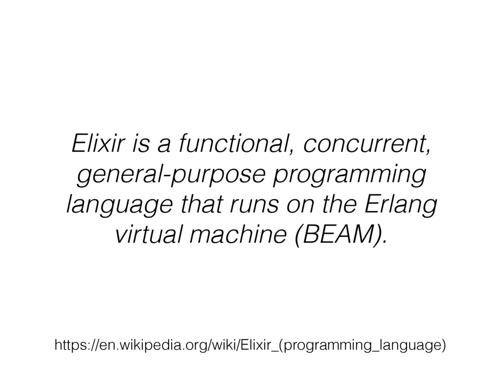 Elixir is a functional, concurrent, general-pur...