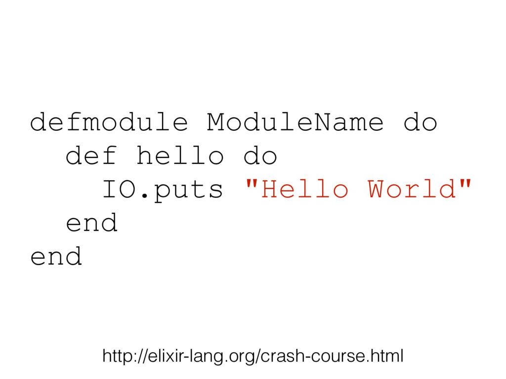 """defmodule ModuleName do def hello do IO.puts """"H..."""