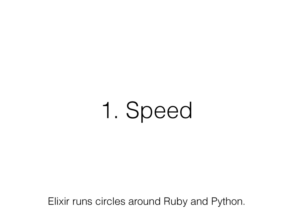 1. Speed Elixir runs circles around Ruby and Py...