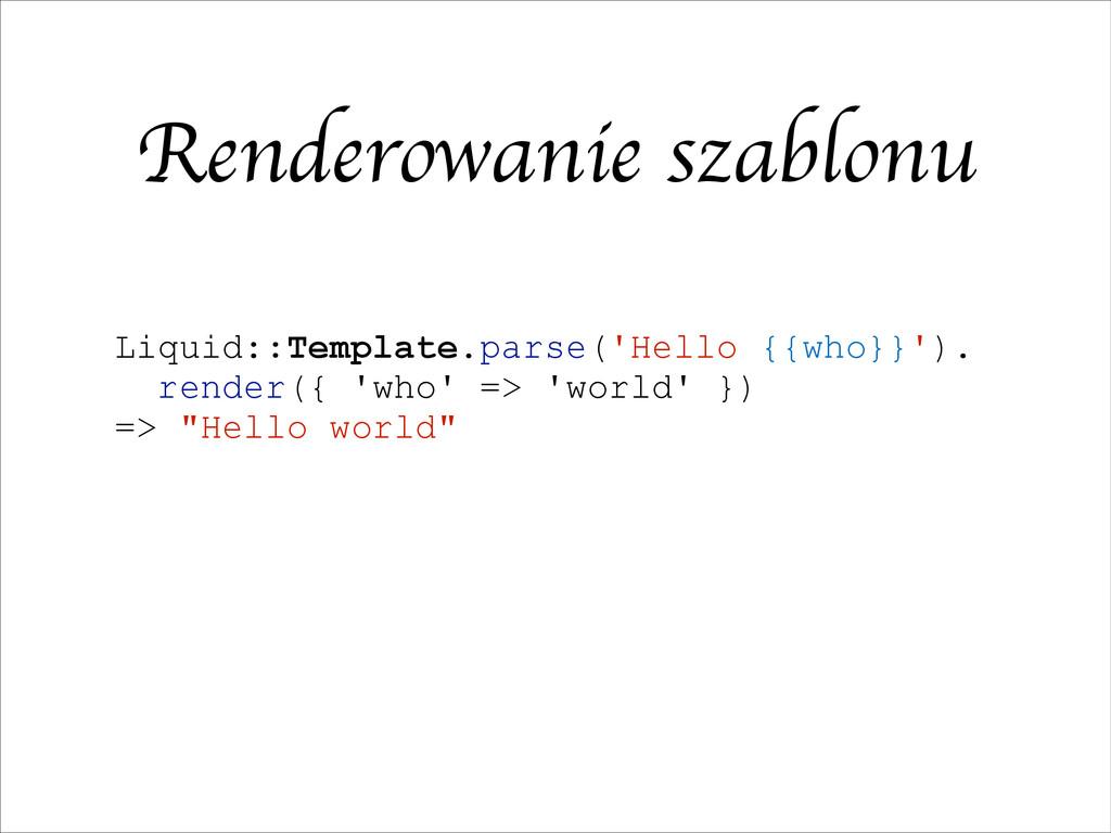 Renderowanie szablonu Liquid::Template.parse('H...