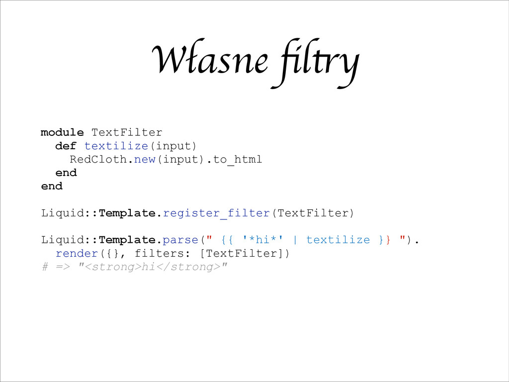 Własne filtry module TextFilter def textilize(in...