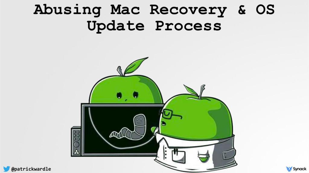 @patrickwardle Abusing Mac Recovery & OS Update...