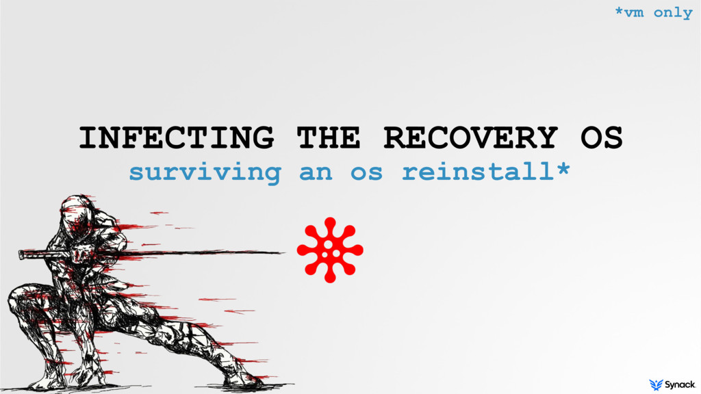 INFECTING THE RECOVERY OS surviving an os reins...