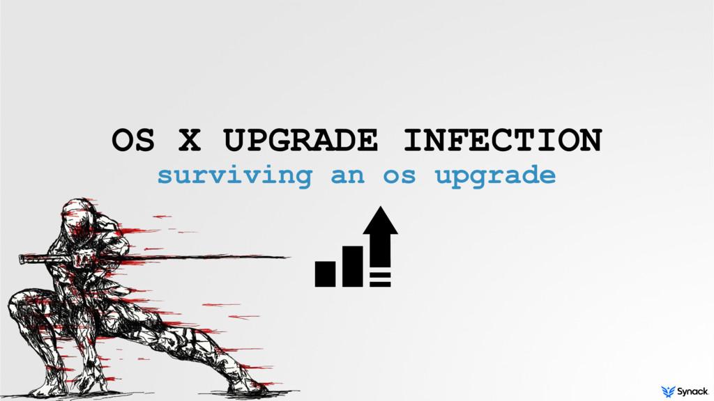 OS X UPGRADE INFECTION surviving an os upgrade