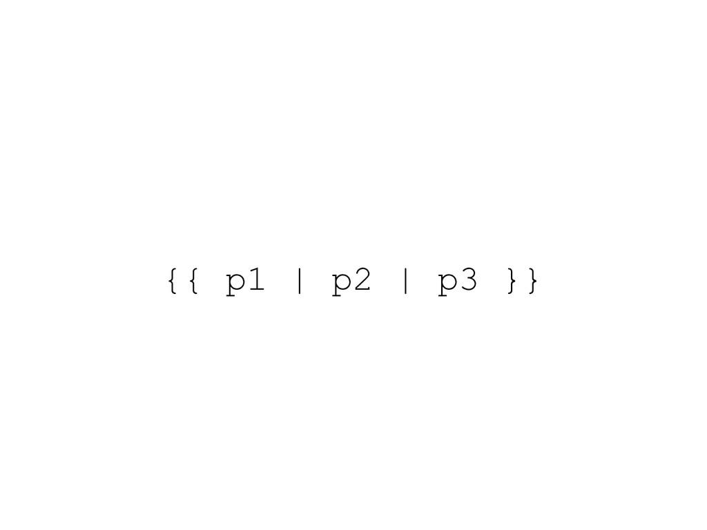 {{ p1 | p2 | p3 }}