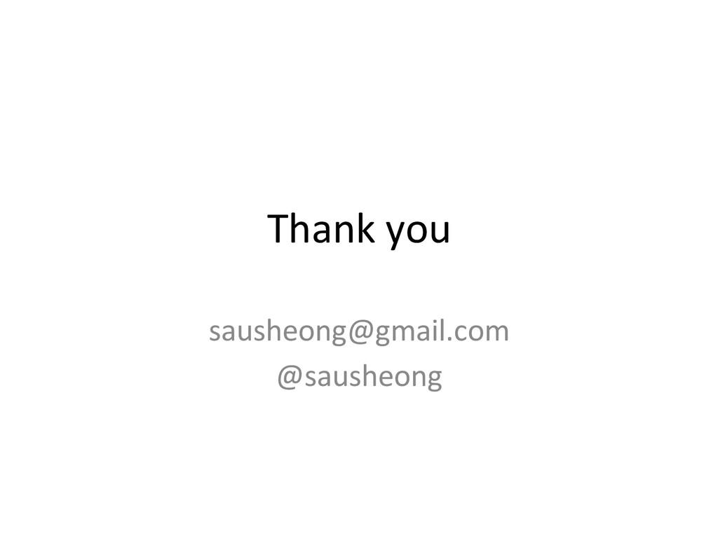 Thank you  sausheong@gmail.com  @saush...