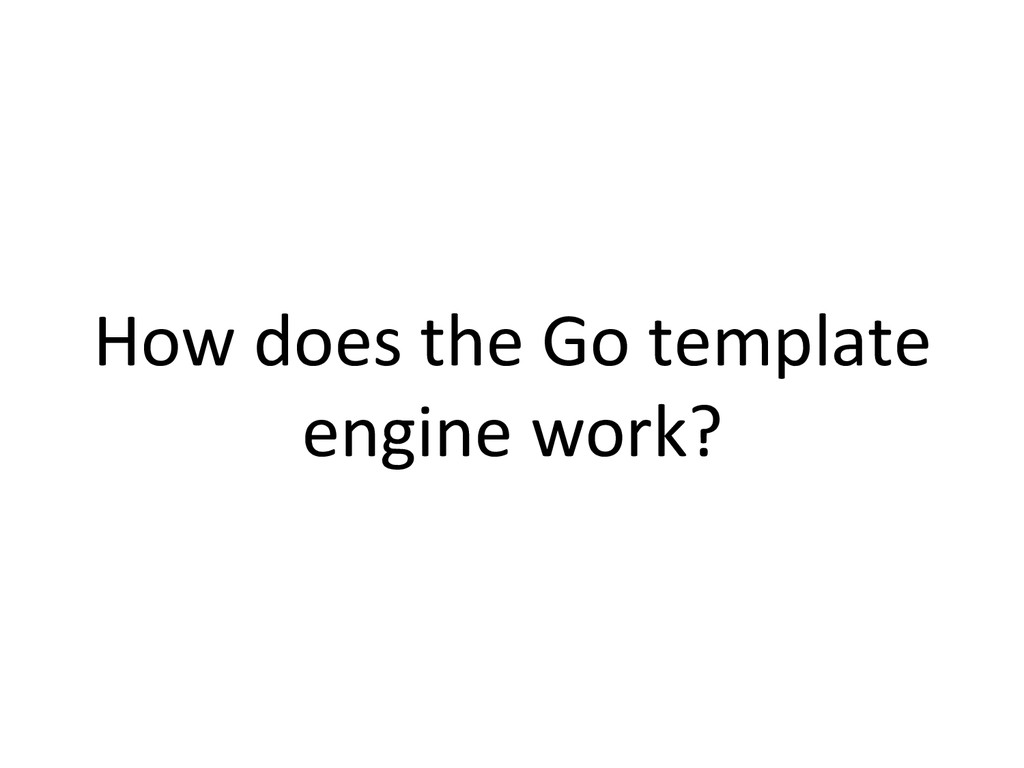 How does the Go template  engine...