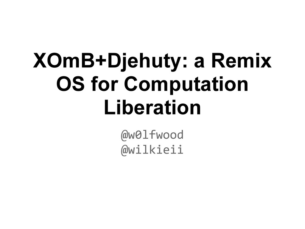 XOmB+Djehuty: a Remix OS for Computation Libera...
