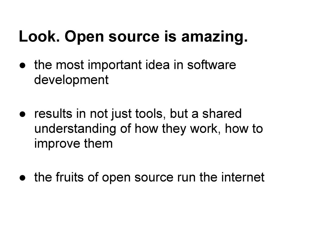 Look. Open source is amazing. ● the most import...