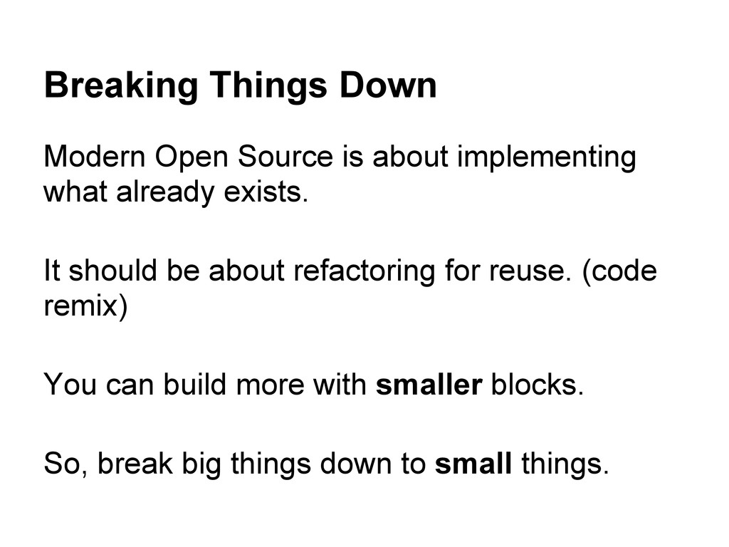 Breaking Things Down Modern Open Source is abou...