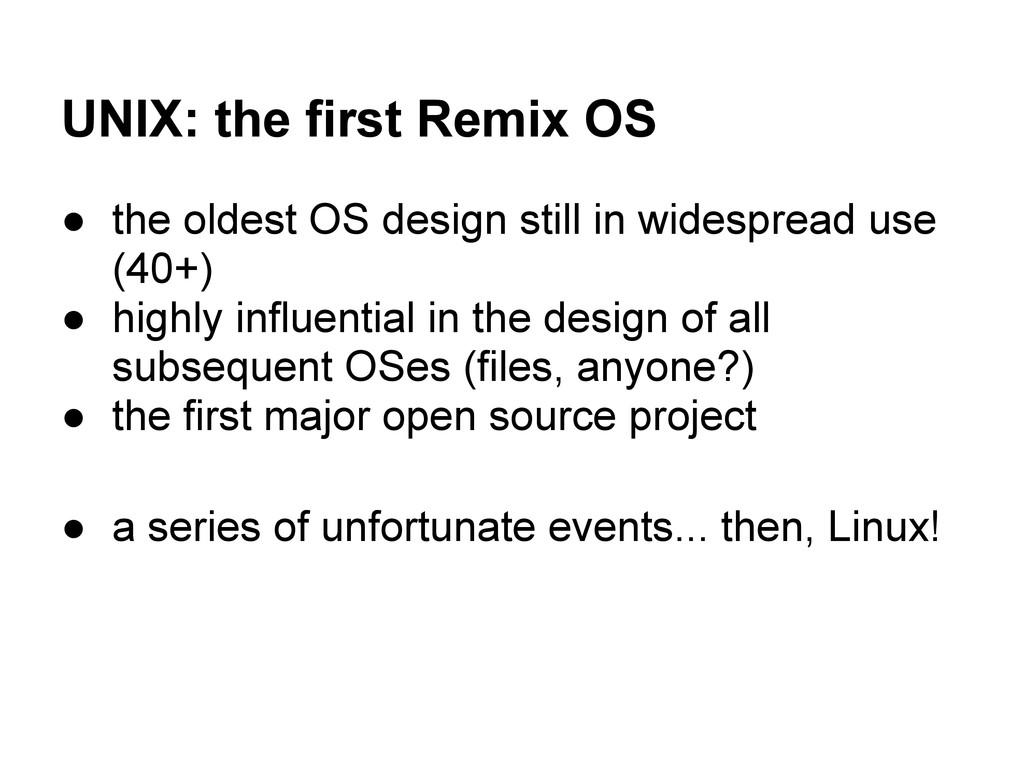UNIX: the first Remix OS ● the oldest OS design...