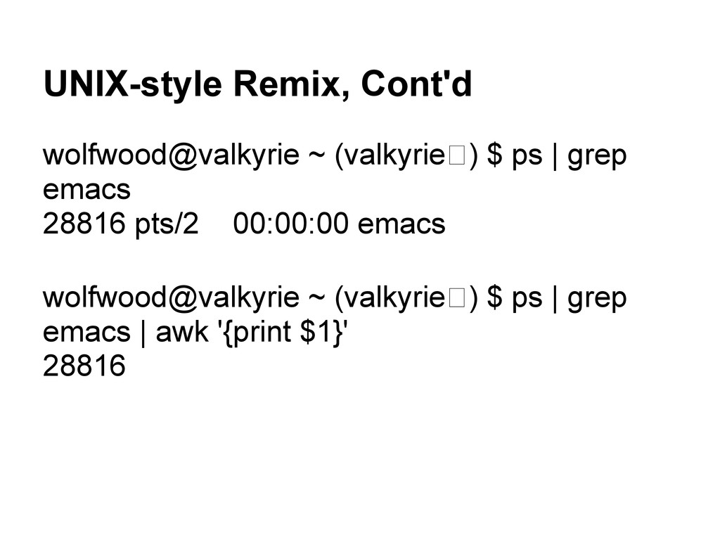 UNIX-style Remix, Cont'd wolfwood@valkyrie ~ (v...