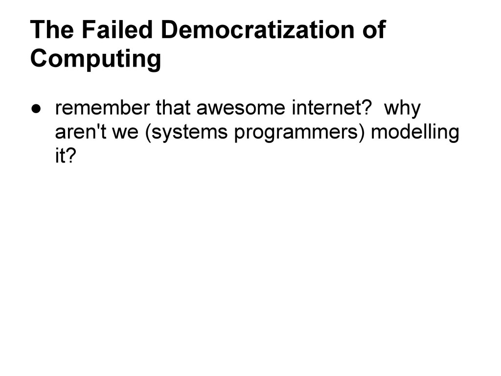 The Failed Democratization of Computing ● remem...