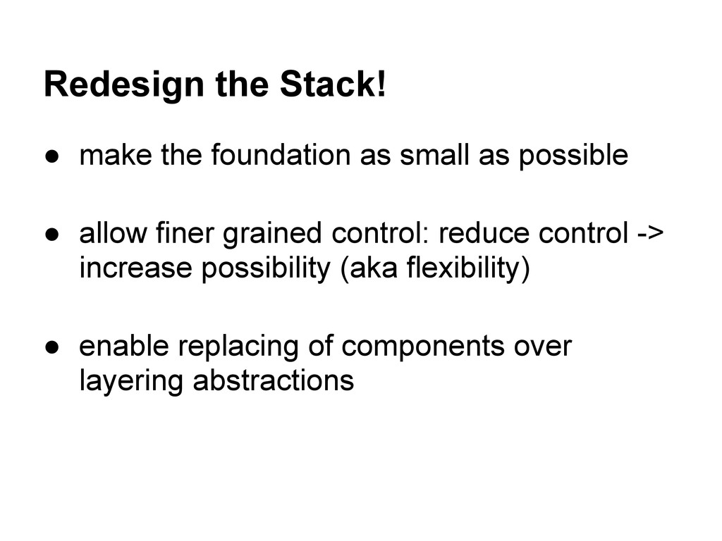 Redesign the Stack! ● make the foundation as sm...