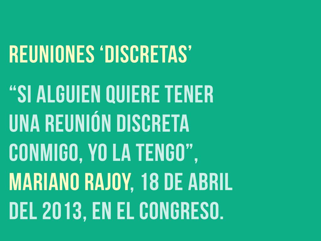 """reuniones 'discretas' """"SI ALGUIEN QUIERE TENER ..."""