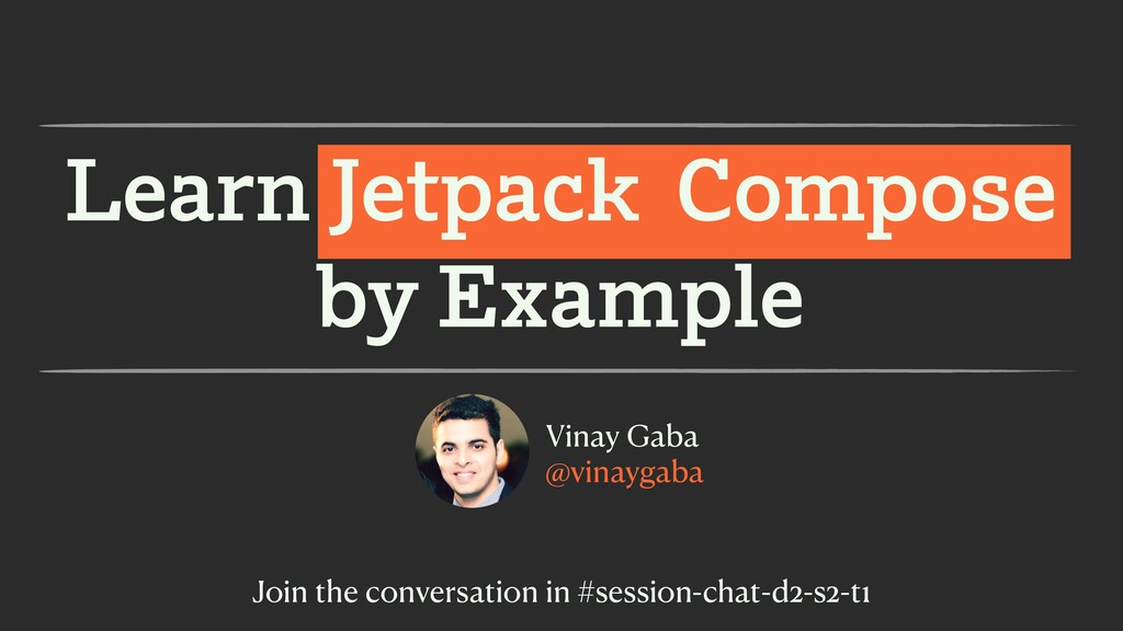Learn Jetpack Compose by Example Vinay Gaba @vi...