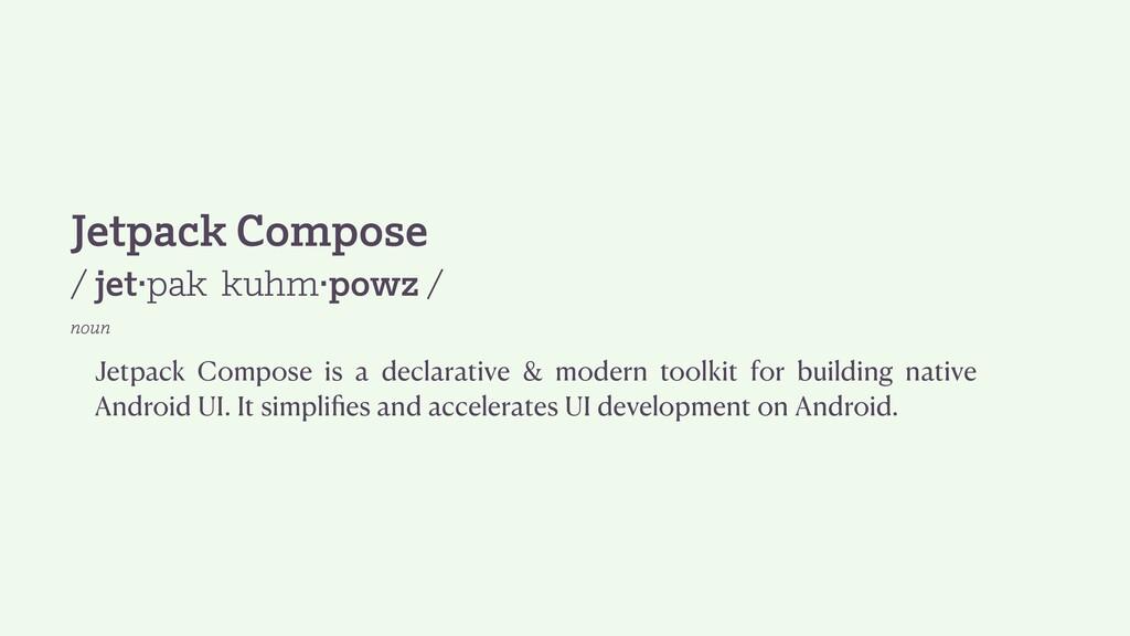 Jetpack Compose / jet·pak kuhm·powz / noun Jetp...