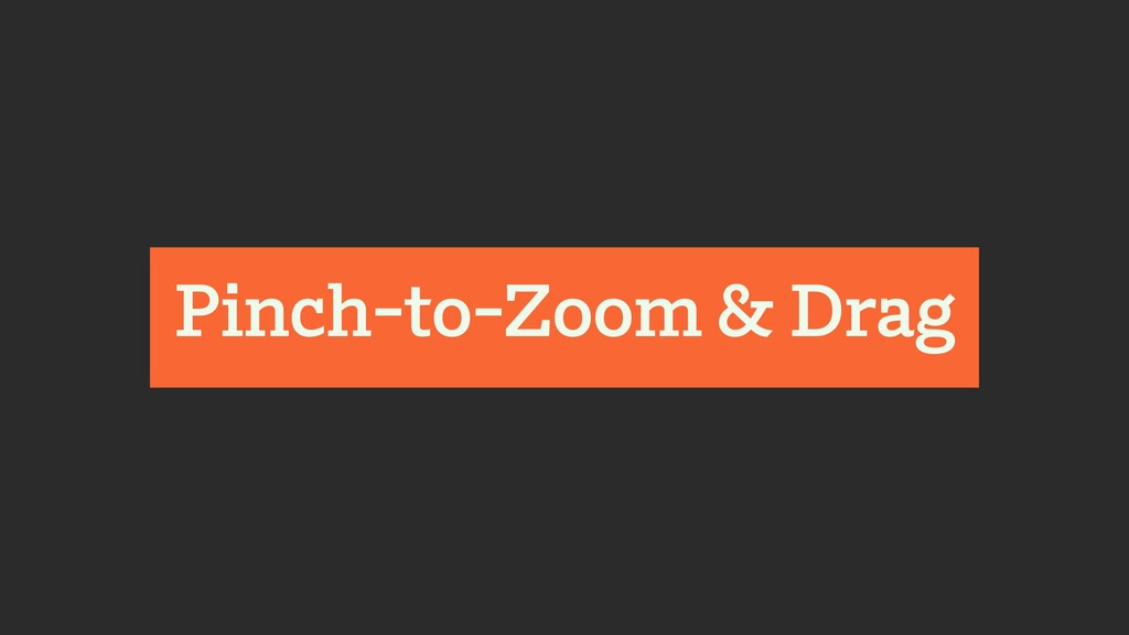 Pinch-to-Zoom & Drag