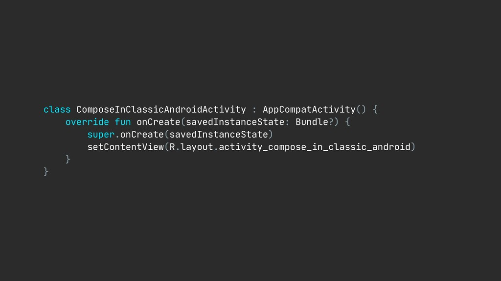 class ComposeInClassicAndroidActivity : AppComp...