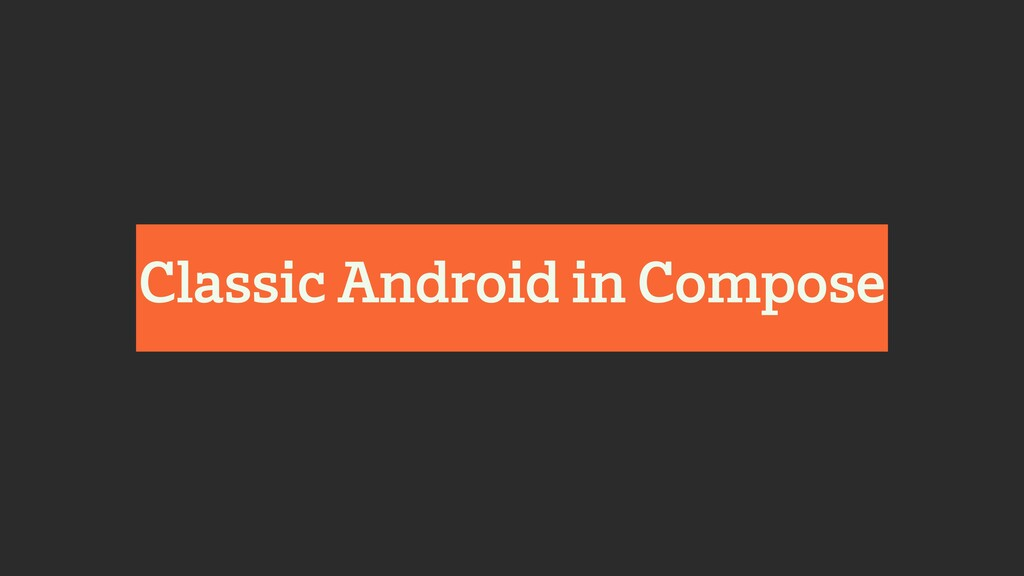 Classic Android in Compose