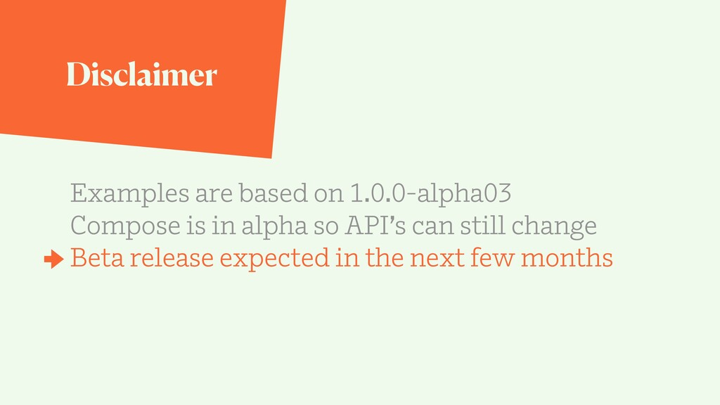 Disclaimer Examples are based on 1.0.0-alpha03 ...