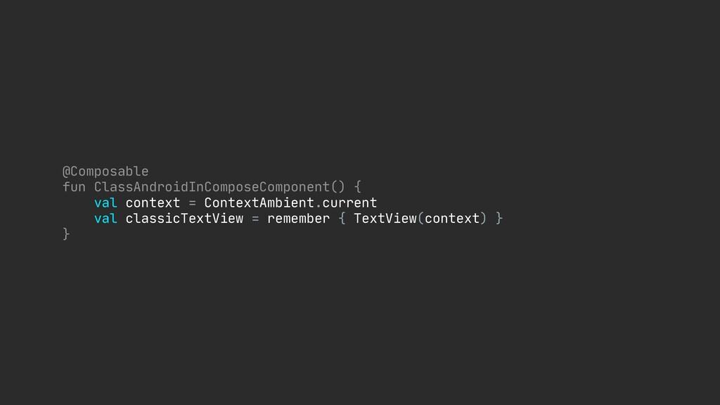 @Composable  fun ClassAndroidInComposeComponent...