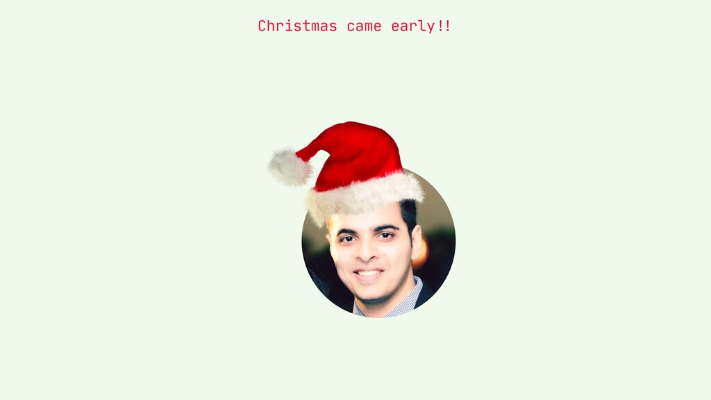 """Christmas came early""""!!"""