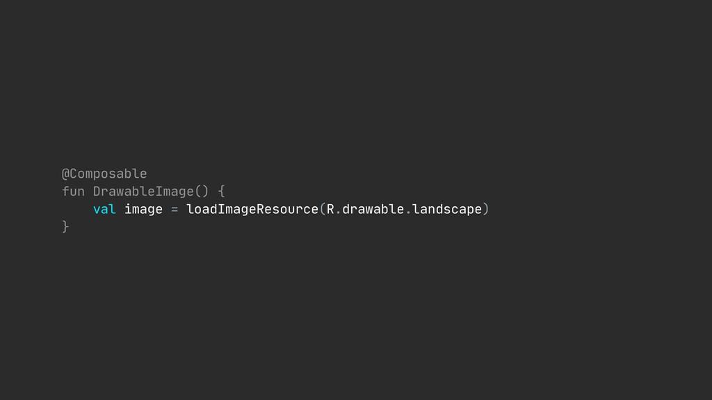 @Composable  fun DrawableImage() {  val image =...