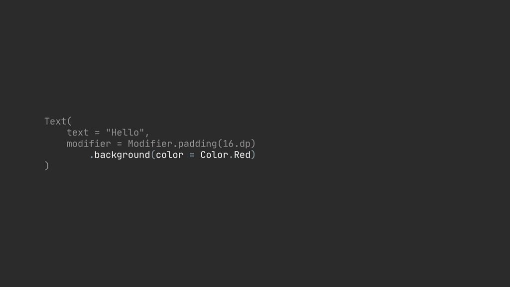 "Text(  text = ""Hello"",  modifier = Modifier.pad..."
