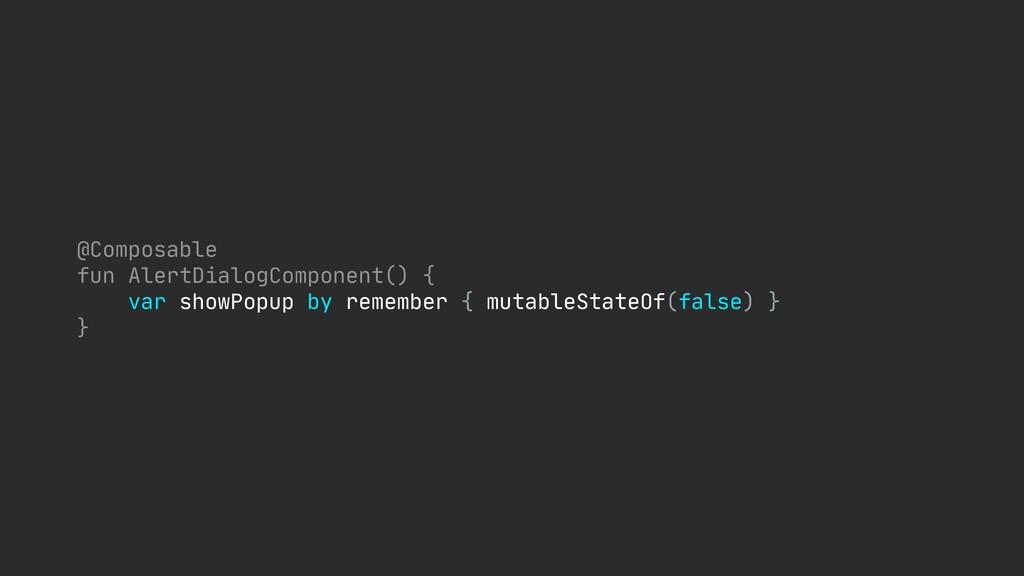 @Composable  fun AlertDialogComponent() {  var ...