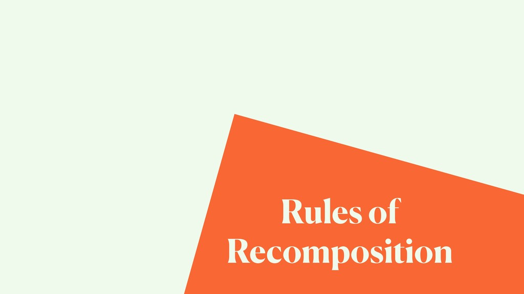 Rules of Recomposition