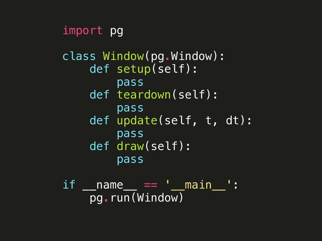 import pg ! class Window(pg.Window): def setup(...