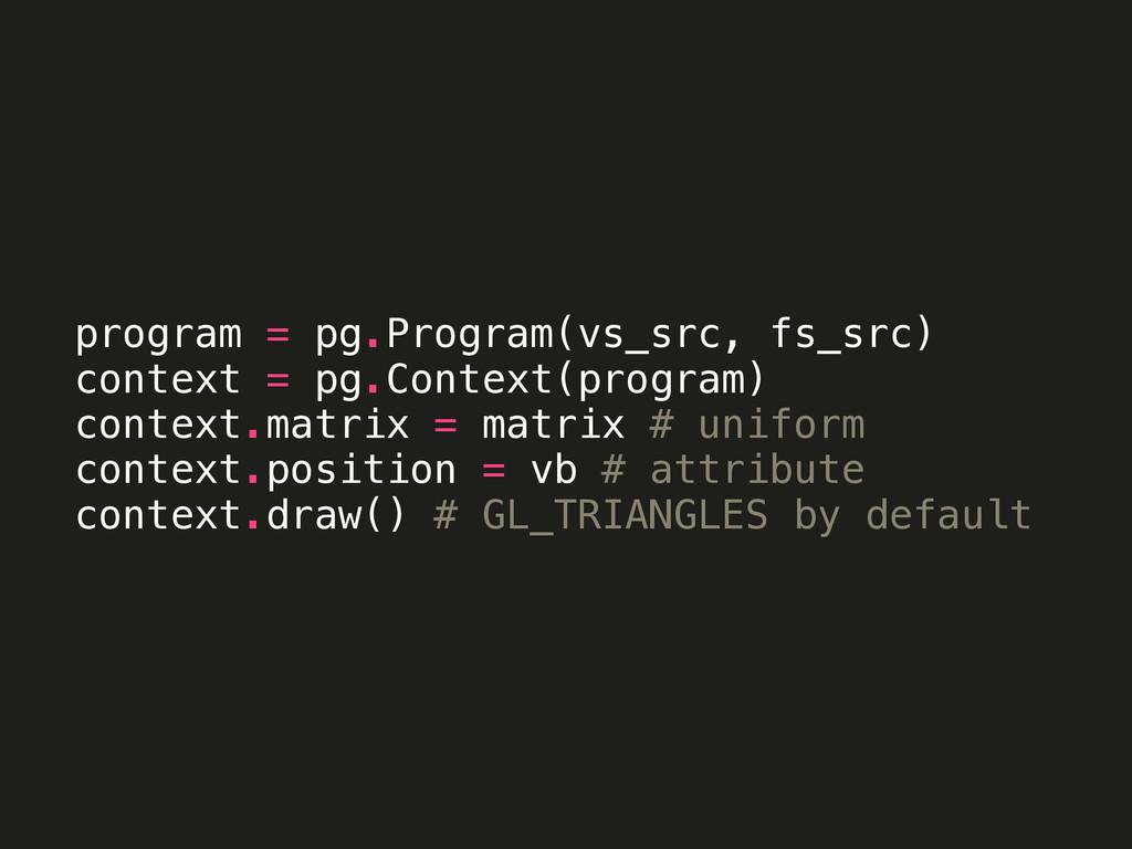 program = pg.Program(vs_src, fs_src) context = ...