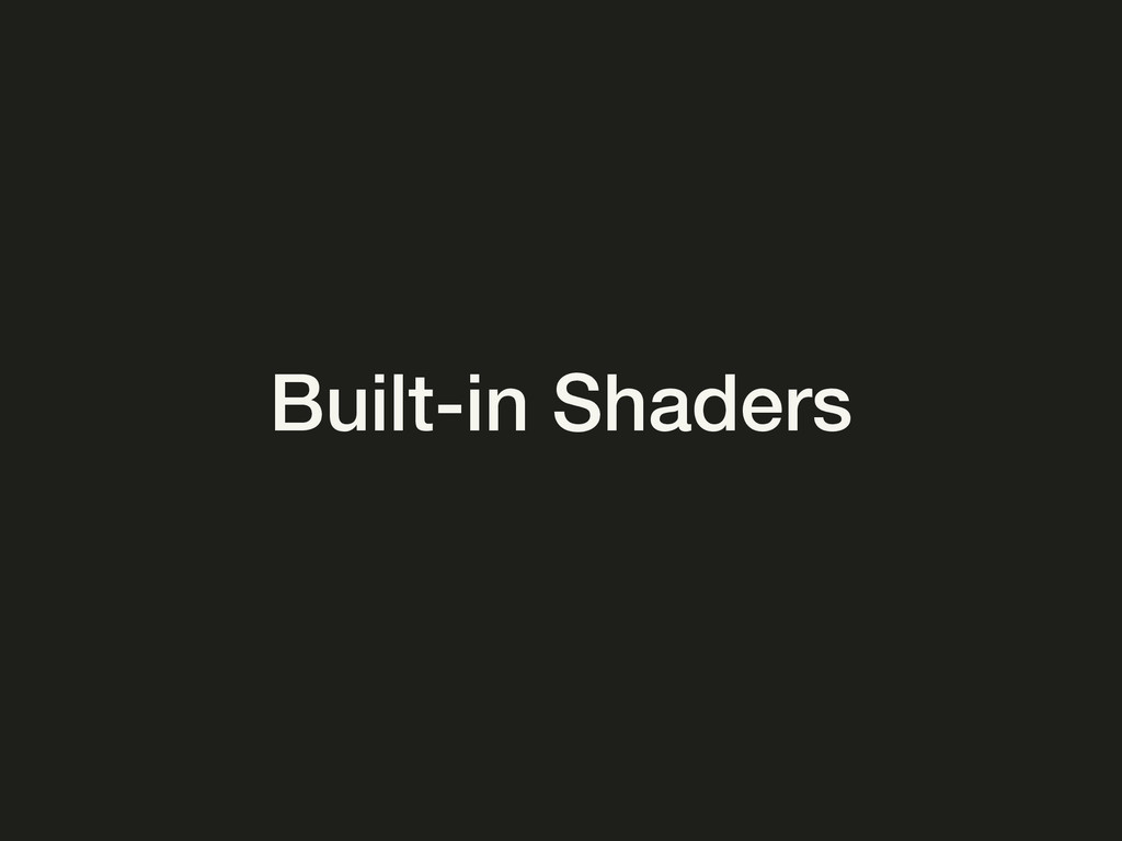 Built-in Shaders