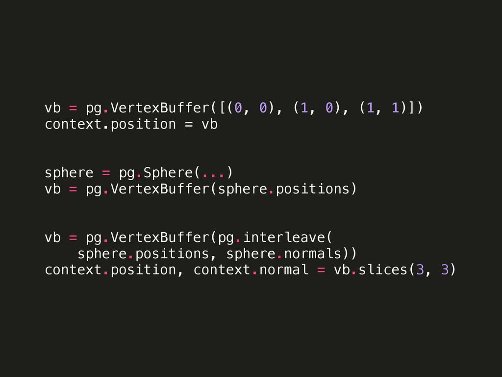 vb = pg.VertexBuffer([(0, 0), (1, 0), (1, 1)]) ...