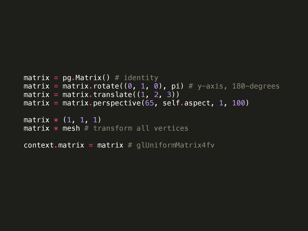 matrix = pg.Matrix() # identity matrix = matrix...