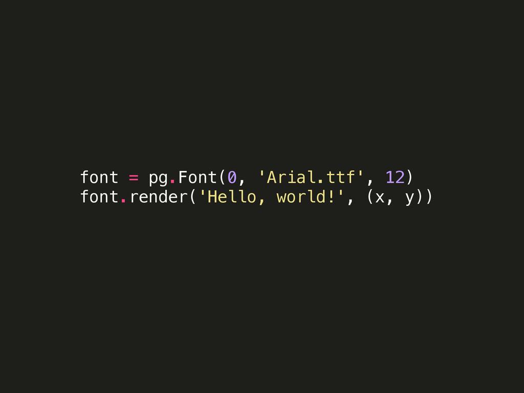 font = pg.Font(0, 'Arial.ttf', 12) font.render(...