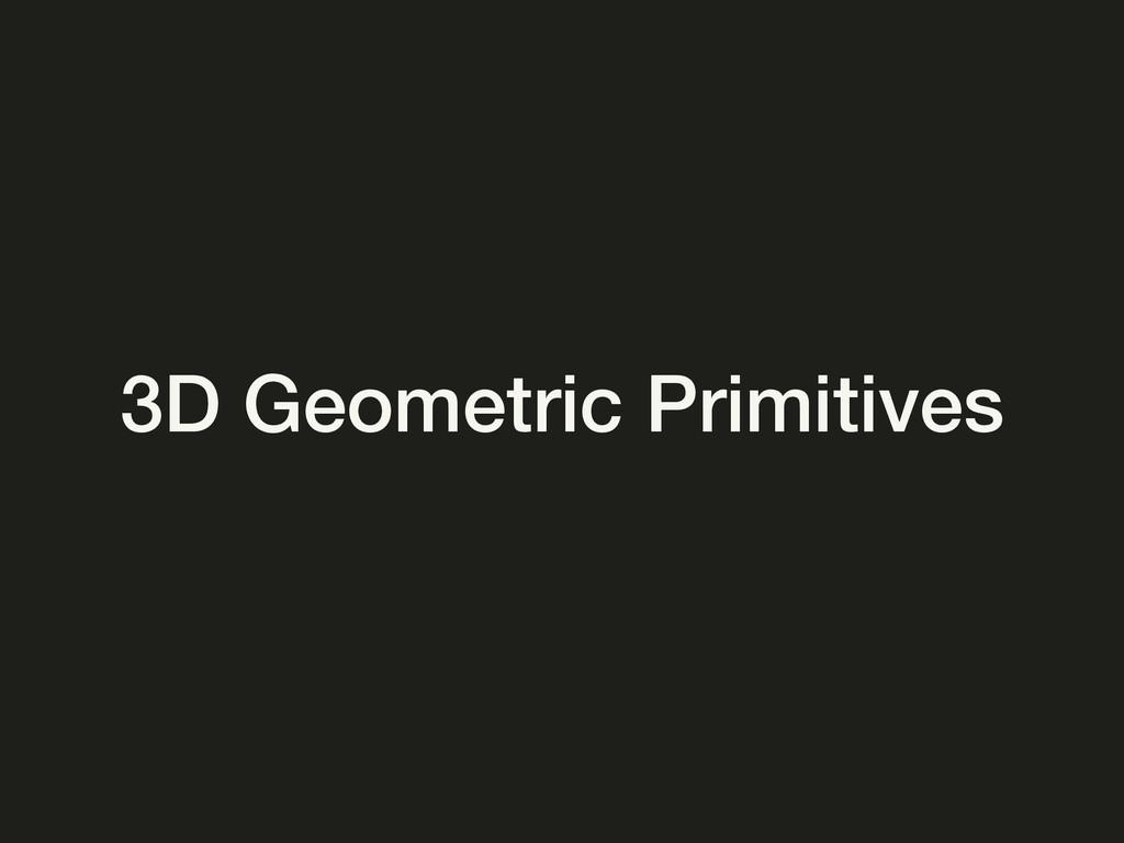 3D Geometric Primitives