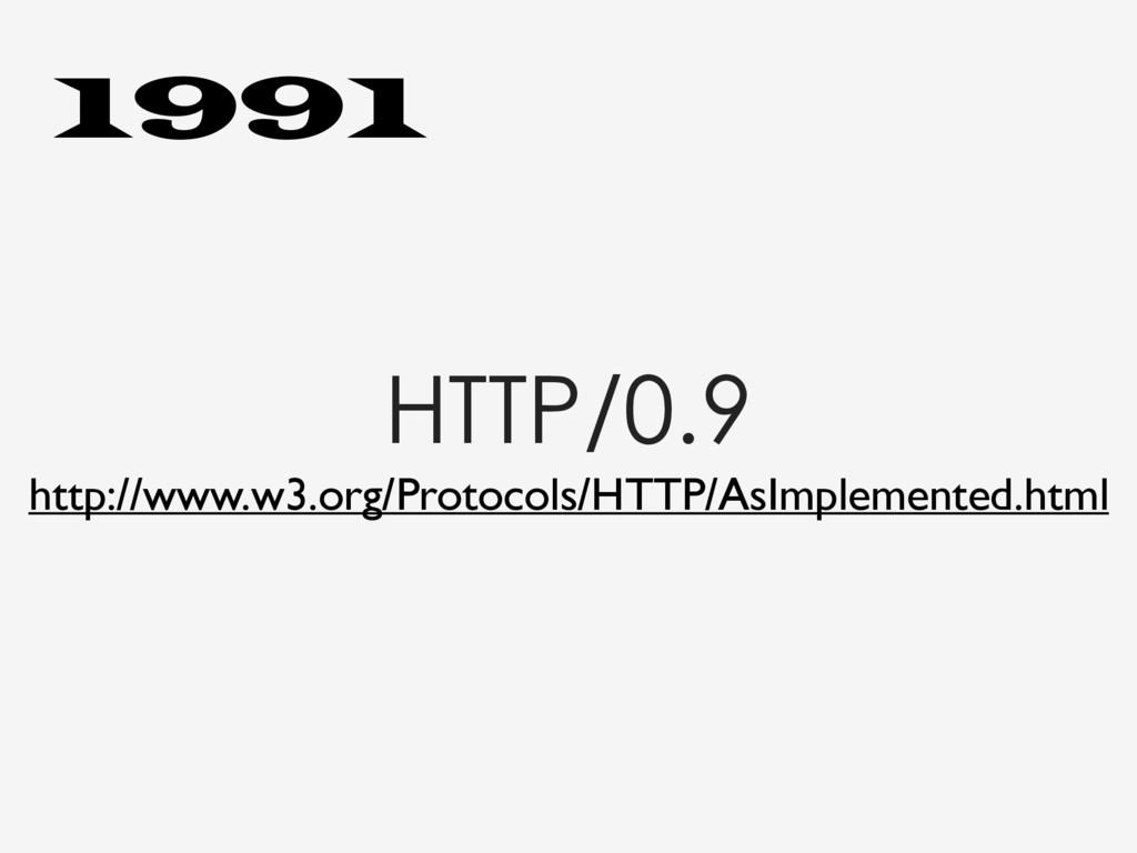 HTTP/0.9 http://www.w3.org/Protocols/HTTP/AsImp...