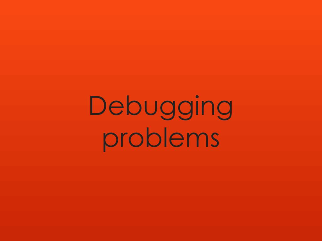 Debugging problems
