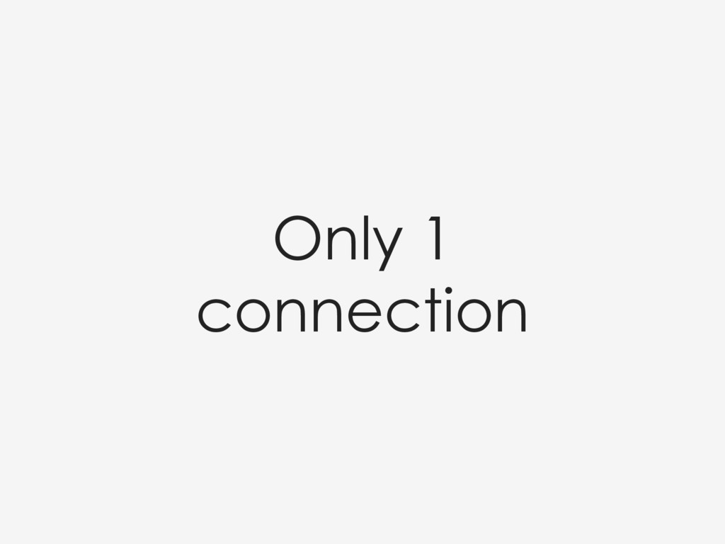 Only 1 connection