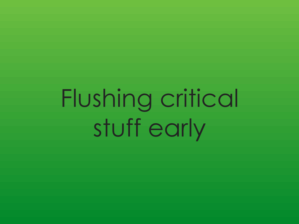Flushing critical stuff early