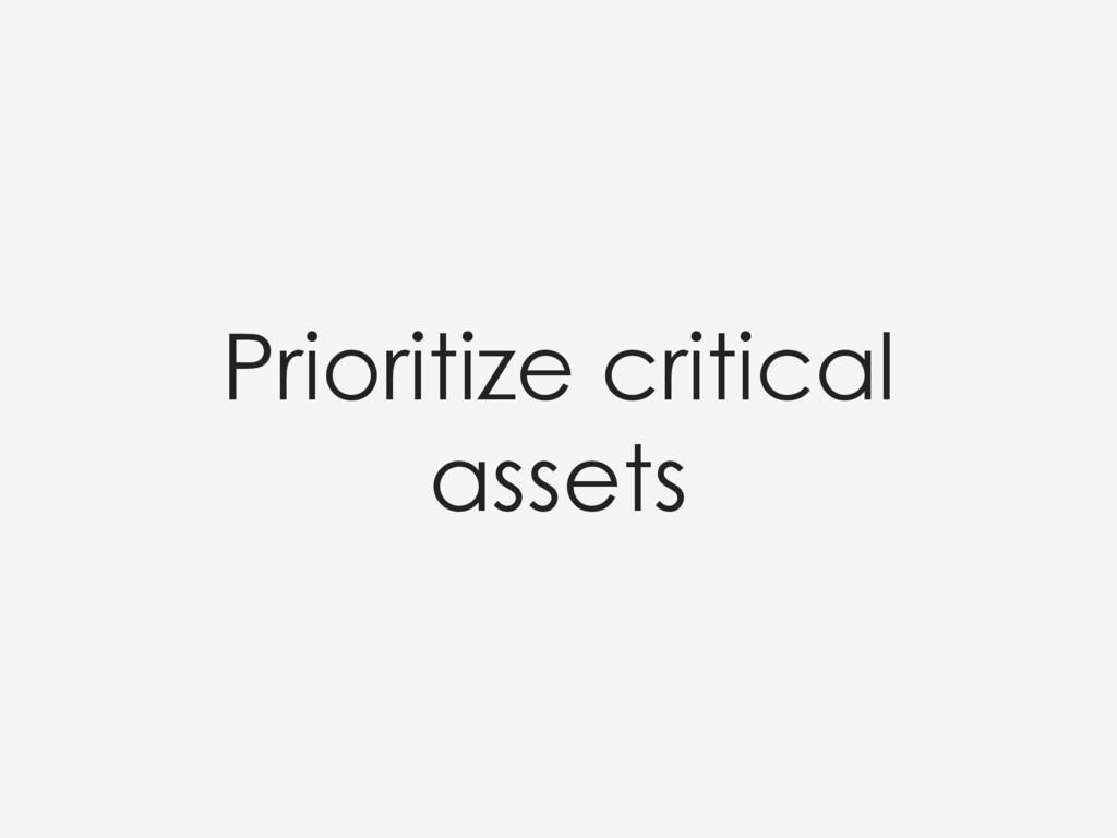 Prioritize critical assets