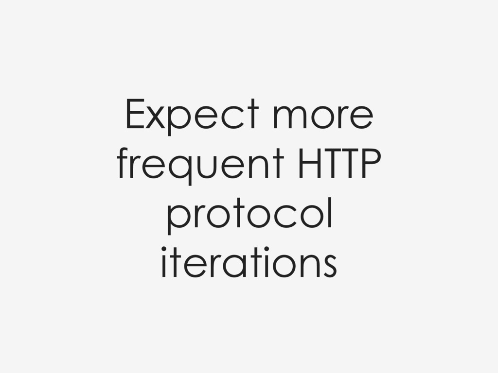 Expect more frequent HTTP protocol iterations