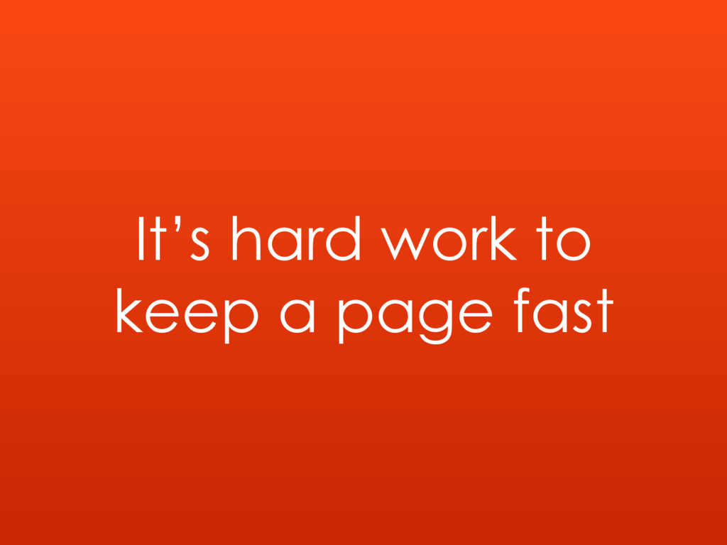 It's hard work to keep a page fast