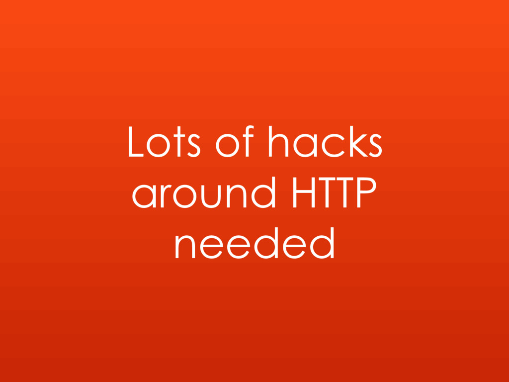 Lots of hacks around HTTP needed