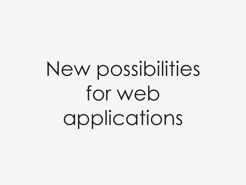 New possibilities for web applications