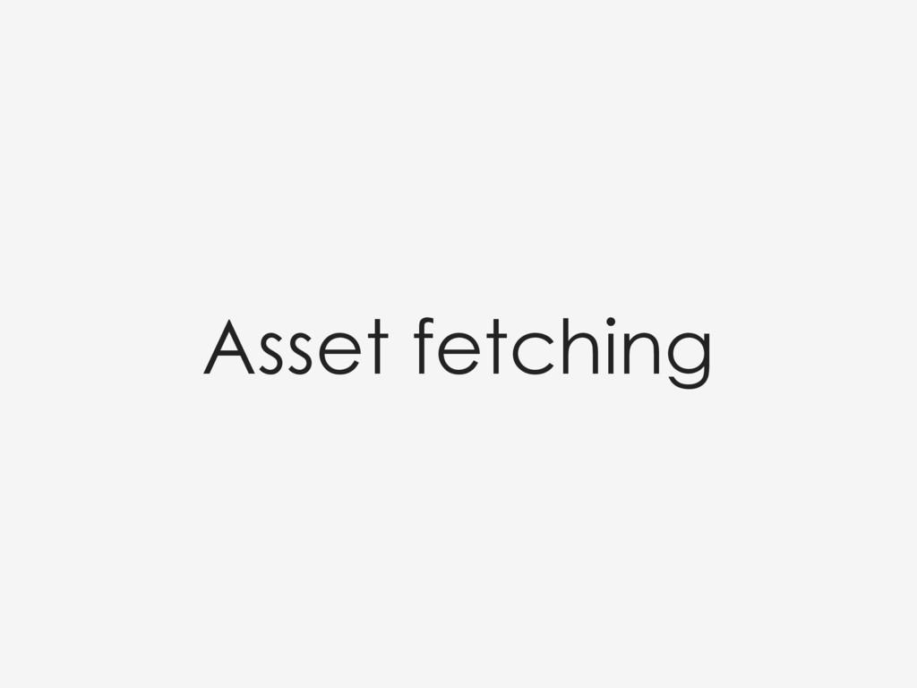 Asset fetching