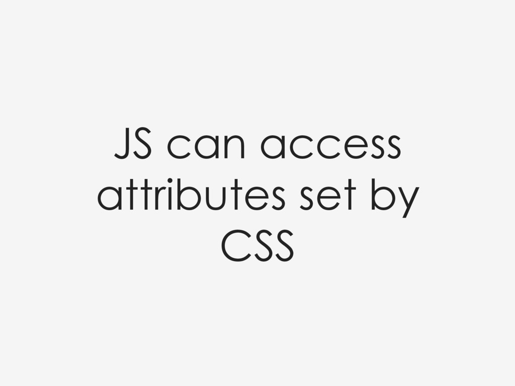 JS can access attributes set by CSS