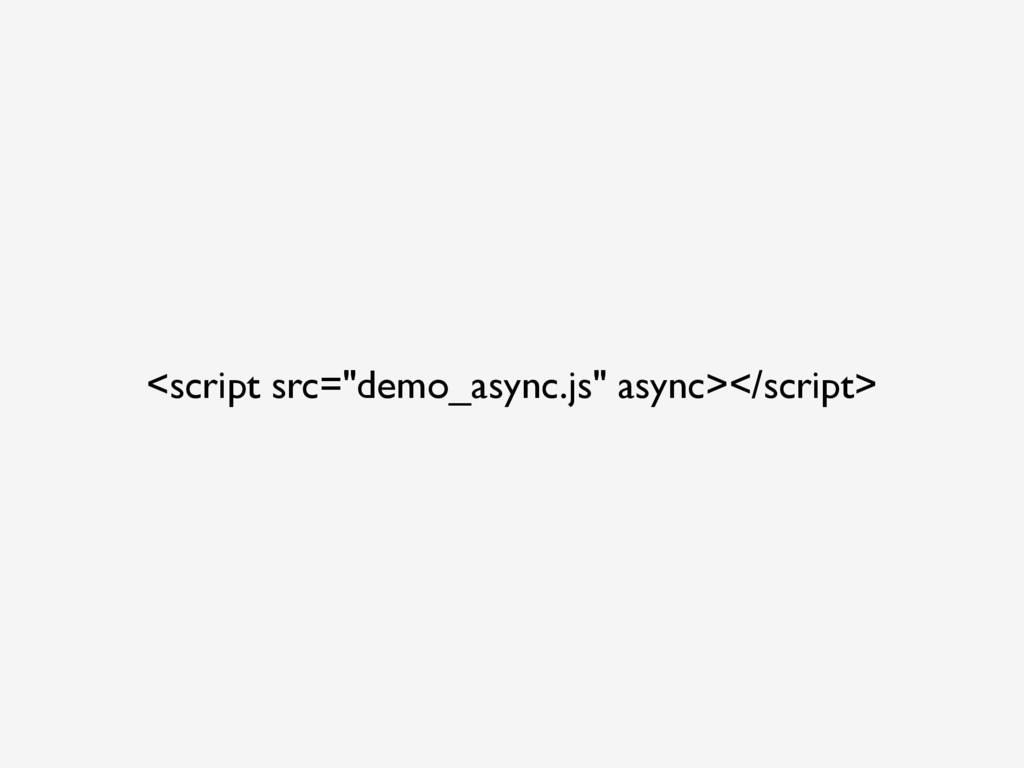 "<script src=""demo_async.js"" async></script>"